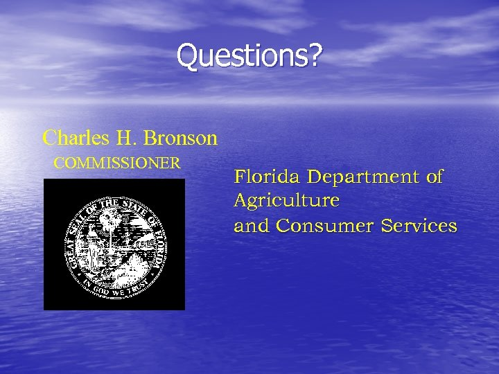 Questions? Charles H. Bronson COMMISSIONER Florida Department of Agriculture and Consumer Services