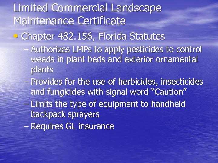 Limited Commercial Landscape Maintenance Certificate • Chapter 482. 156, Florida Statutes – Authorizes LMPs