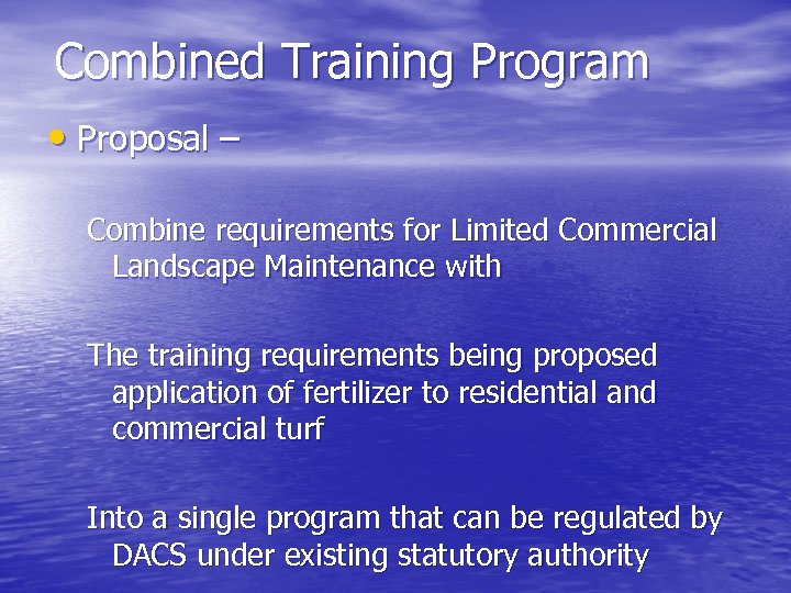 Combined Training Program • Proposal – Combine requirements for Limited Commercial Landscape Maintenance with