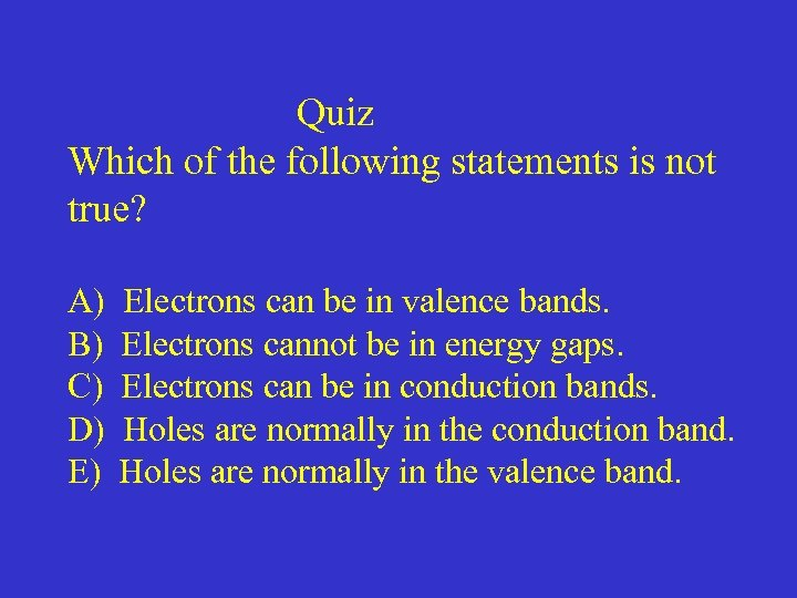 Quiz Which of the following statements is not true? A) B) C) D) E)
