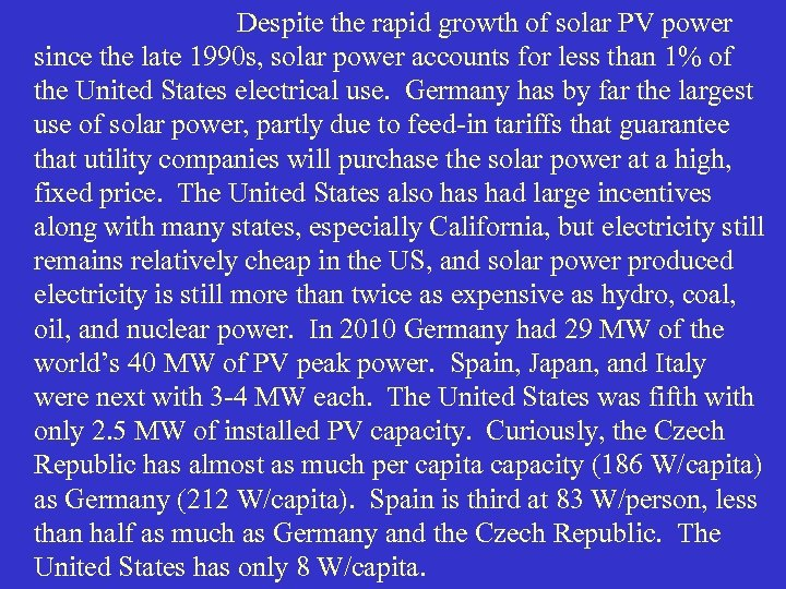 Despite the rapid growth of solar PV power since the late 1990 s, solar