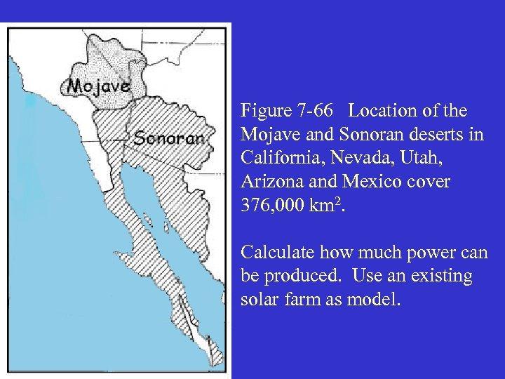 Figure 7 -66 Location of the Mojave and Sonoran deserts in California, Nevada, Utah,