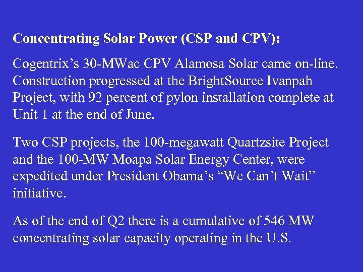 Concentrating Solar Power (CSP and CPV): Cogentrix's 30 -MWac CPV Alamosa Solar came on-line.