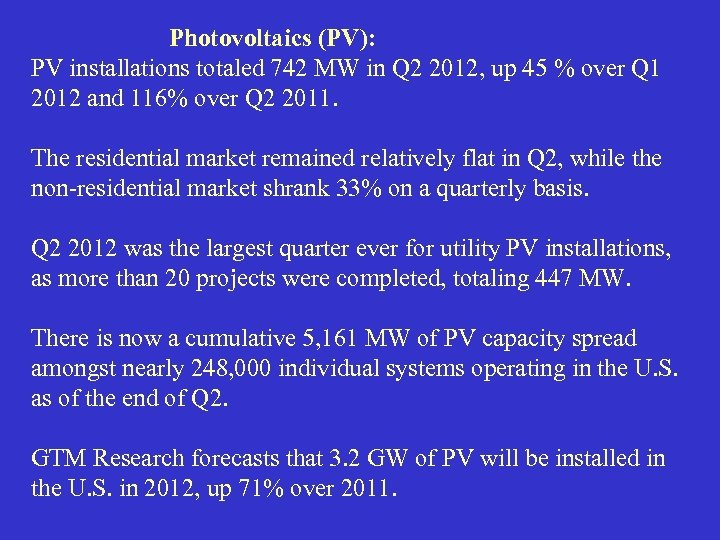 Photovoltaics (PV): PV installations totaled 742 MW in Q 2 2012, up 45 %