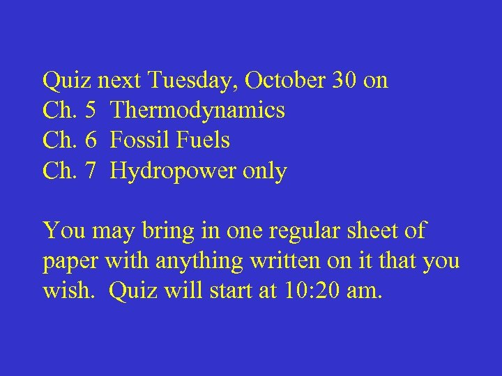 Quiz next Tuesday, October 30 on Ch. 5 Thermodynamics Ch. 6 Fossil Fuels Ch.