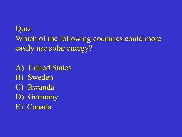 Quiz Which of the following countries could more easily use solar energy? A) B)