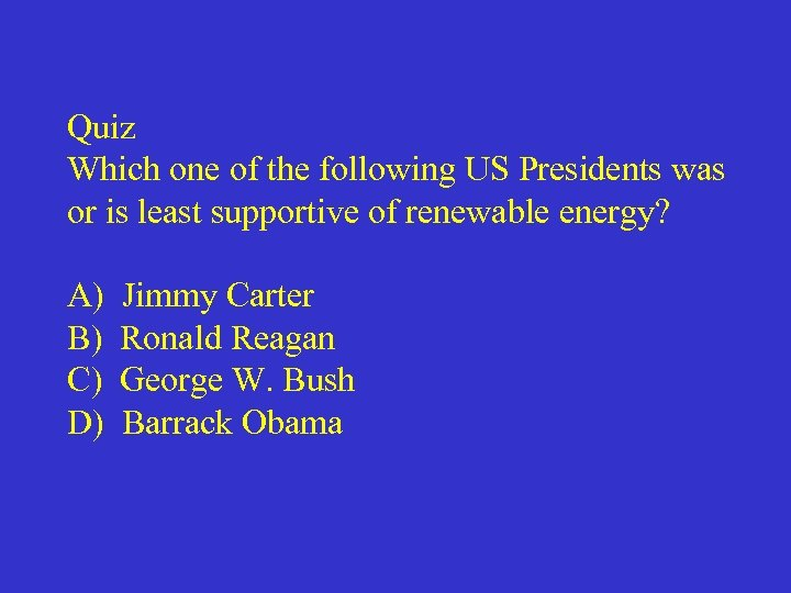 Quiz Which one of the following US Presidents was or is least supportive of
