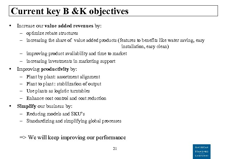 Current key B &K objectives • Increase our value added revenues by: – optimize