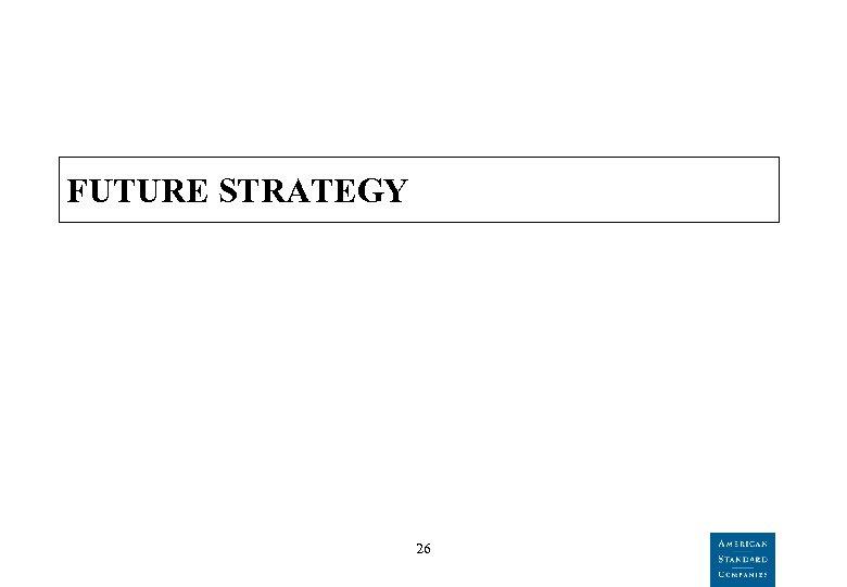 FUTURE STRATEGY 26