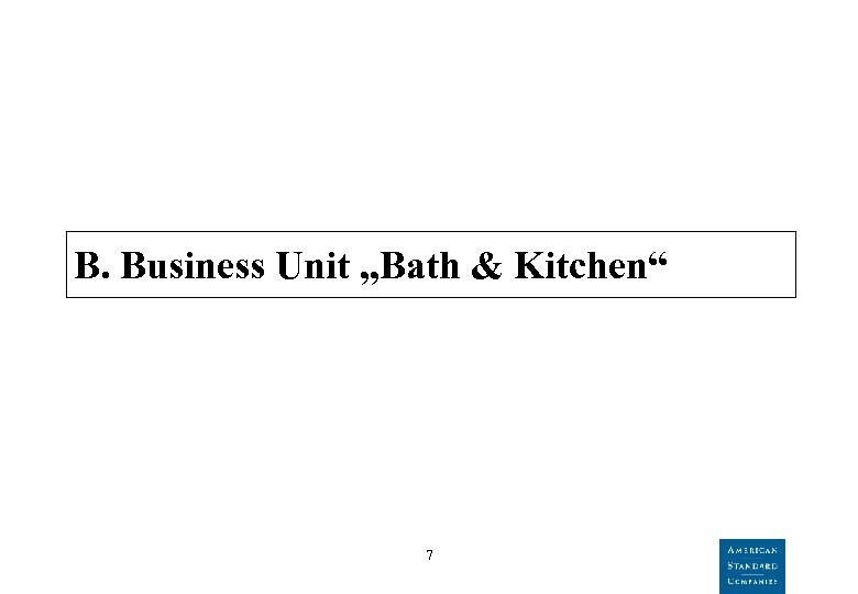 "B. Business Unit ""Bath & Kitchen"" 7"