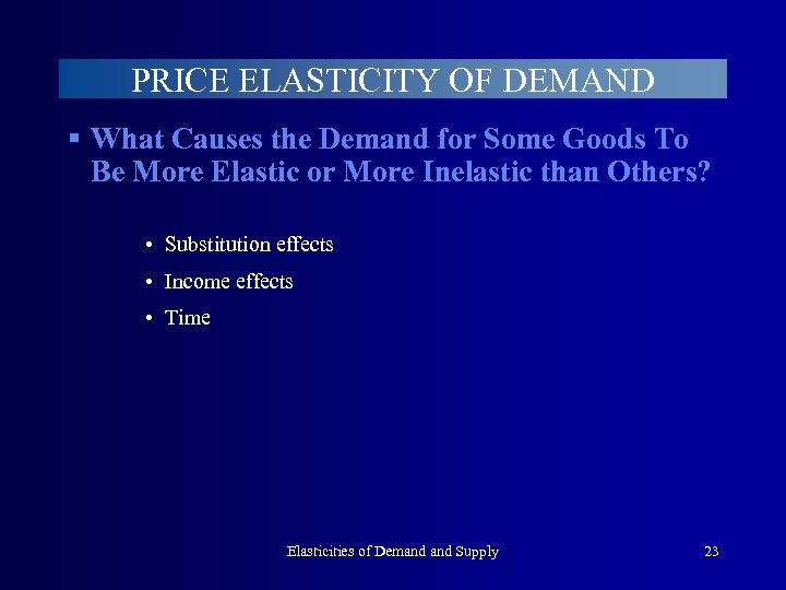 PRICE ELASTICITY OF DEMAND § What Causes the Demand for Some Goods To Be