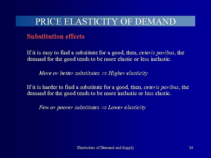 PRICE ELASTICITY OF DEMAND Substitution effects If it is easy to find a substitute