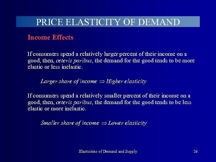 PRICE ELASTICITY OF DEMAND Income Effects If consumers spend a relatively larger percent of