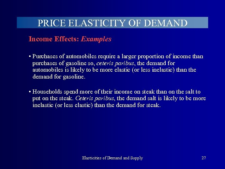 PRICE ELASTICITY OF DEMAND Income Effects: Examples • Purchases of automobiles require a larger