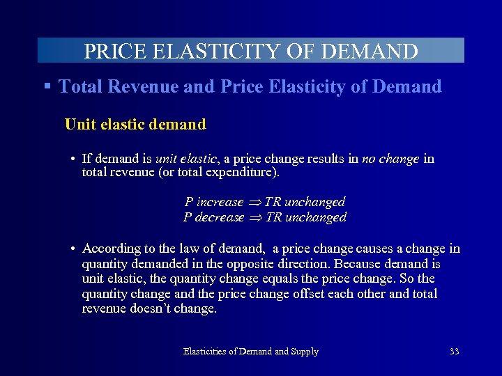PRICE ELASTICITY OF DEMAND § Total Revenue and Price Elasticity of Demand Unit elastic