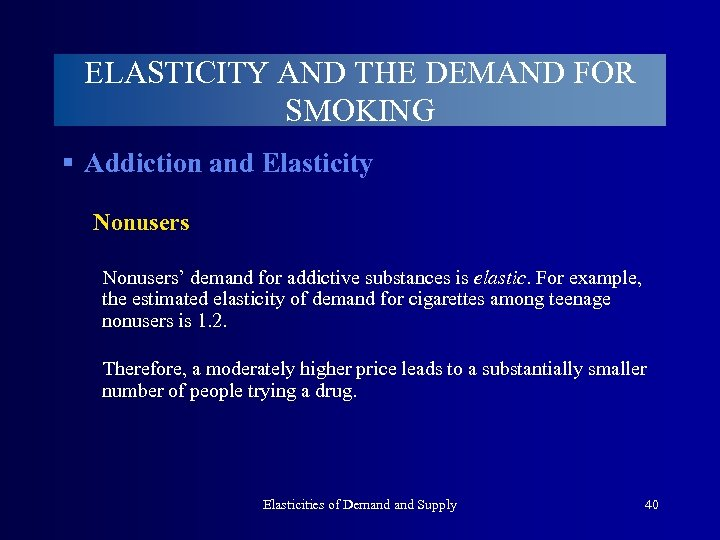 ELASTICITY AND THE DEMAND FOR SMOKING § Addiction and Elasticity Nonusers' demand for addictive
