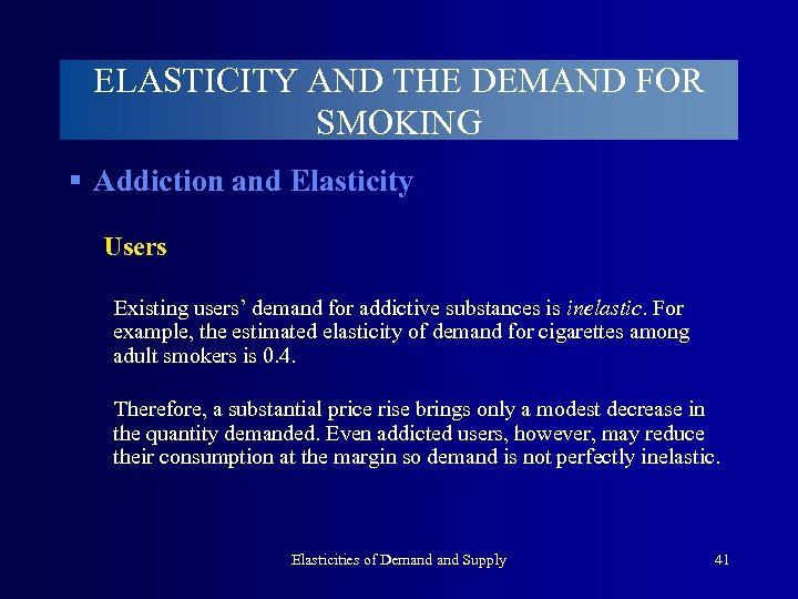 ELASTICITY AND THE DEMAND FOR SMOKING § Addiction and Elasticity Users Existing users' demand