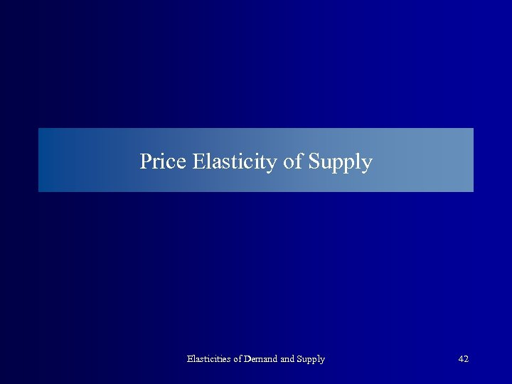 Price Elasticity of Supply Elasticities of Demand Supply 42