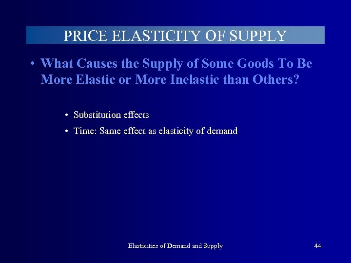 PRICE ELASTICITY OF SUPPLY • What Causes the Supply of Some Goods To Be