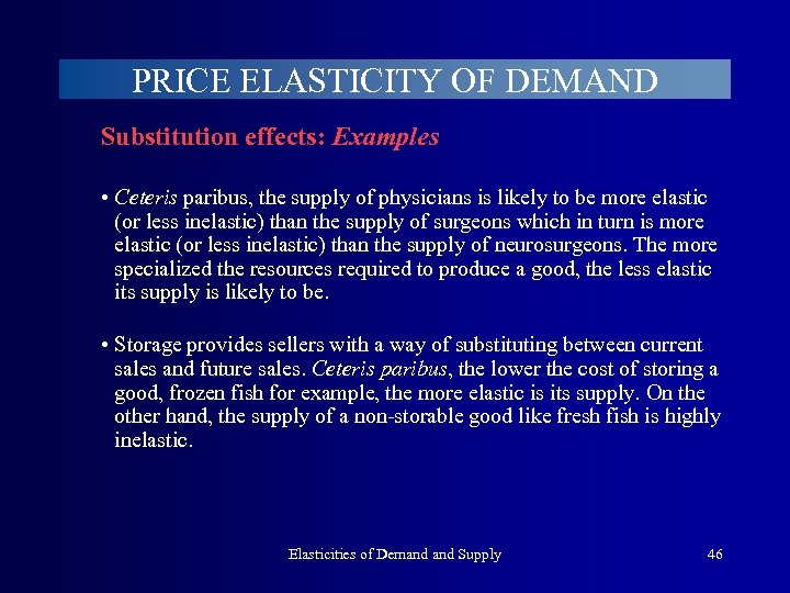 PRICE ELASTICITY OF DEMAND Substitution effects: Examples • Ceteris paribus, the supply of physicians