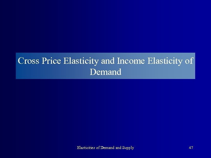 Cross Price Elasticity and Income Elasticity of Demand Elasticities of Demand Supply 47