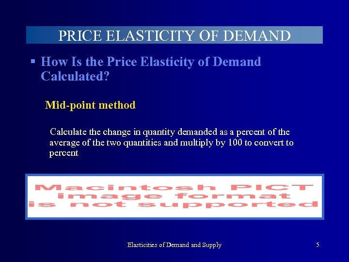 PRICE ELASTICITY OF DEMAND § How Is the Price Elasticity of Demand Calculated? Mid-point