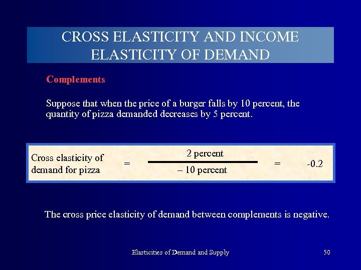 CROSS ELASTICITY AND INCOME ELASTICITY OF DEMAND Complements Suppose that when the price of