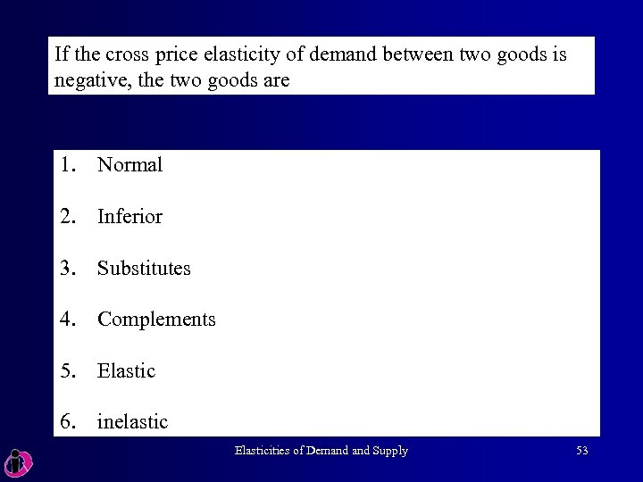 If the cross price elasticity of demand between two goods is negative, the two