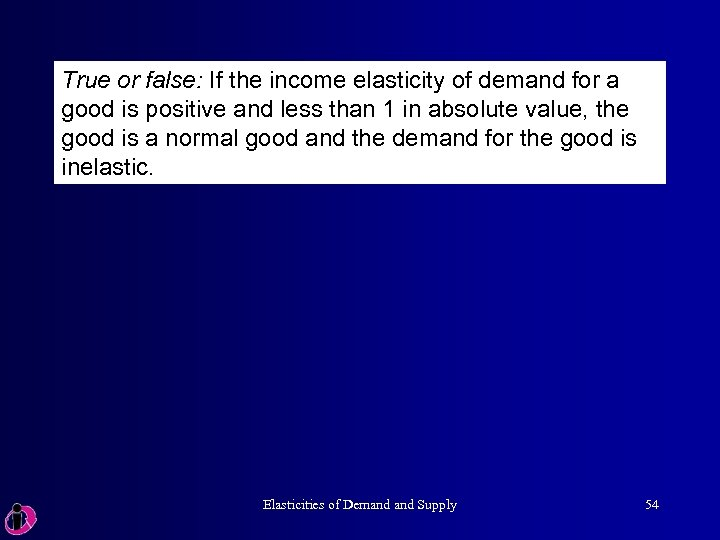 True or false: If the income elasticity of demand for a good is positive