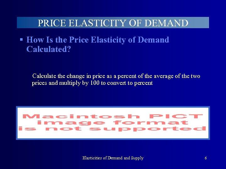 PRICE ELASTICITY OF DEMAND § How Is the Price Elasticity of Demand Calculated? Calculate