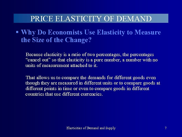PRICE ELASTICITY OF DEMAND § Why Do Economists Use Elasticity to Measure the Size