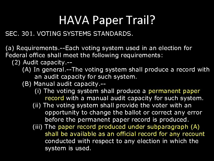 HAVA Paper Trail? SEC. 301. VOTING SYSTEMS STANDARDS. (a) Requirements. --Each voting system used