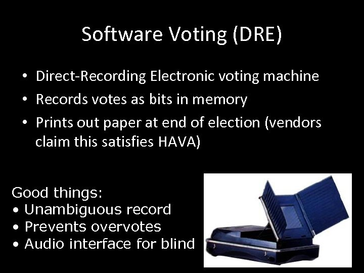 Software Voting (DRE) • Direct-Recording Electronic voting machine • Records votes as bits in