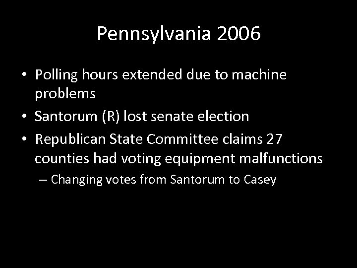 Pennsylvania 2006 • Polling hours extended due to machine problems • Santorum (R) lost