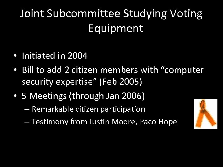 Joint Subcommittee Studying Voting Equipment • Initiated in 2004 • Bill to add 2