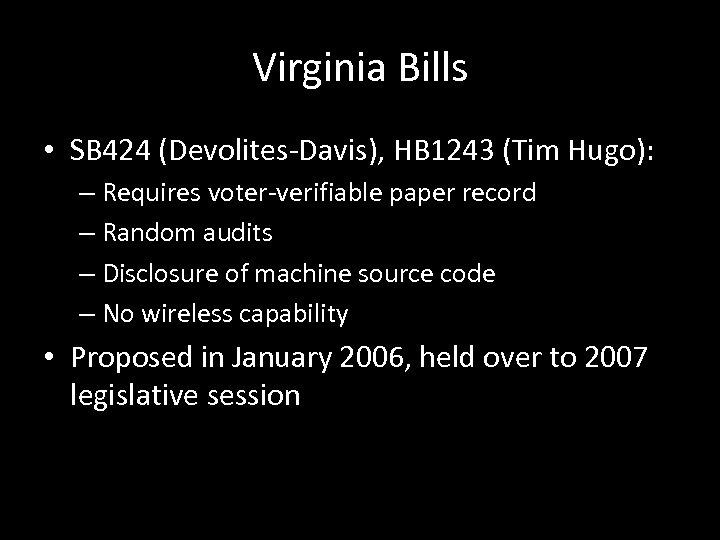 Virginia Bills • SB 424 (Devolites-Davis), HB 1243 (Tim Hugo): – Requires voter-verifiable paper