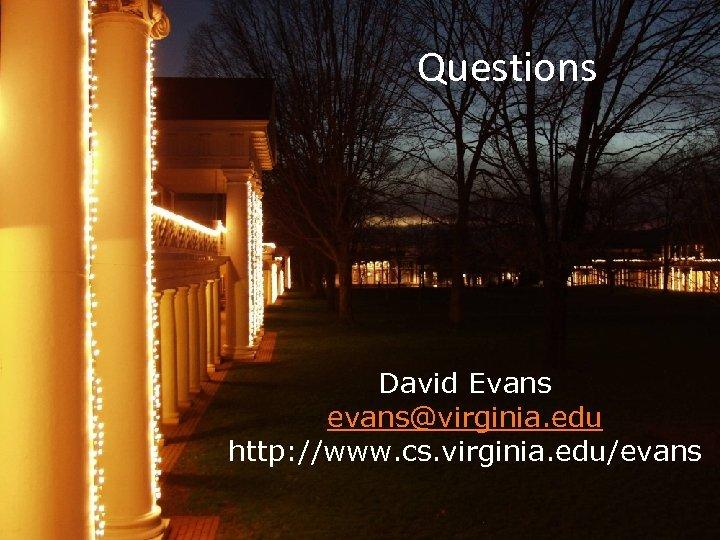 Questions David Evans evans@virginia. edu http: //www. cs. virginia. edu/evans