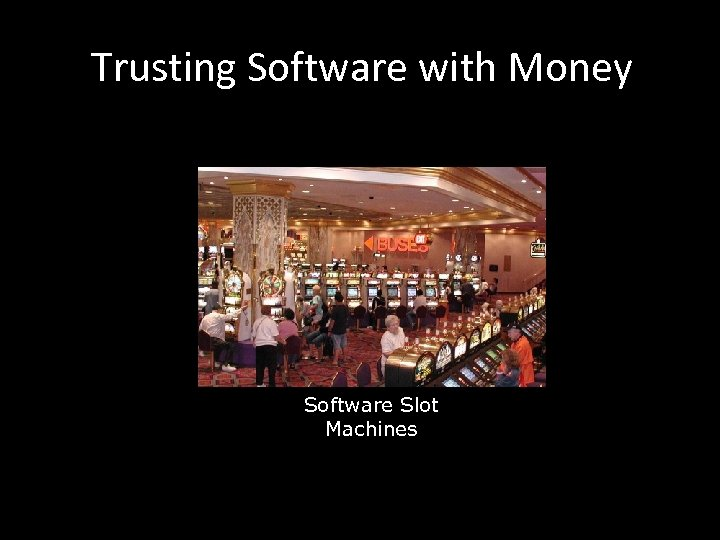 Trusting Software with Money Software Slot Machines