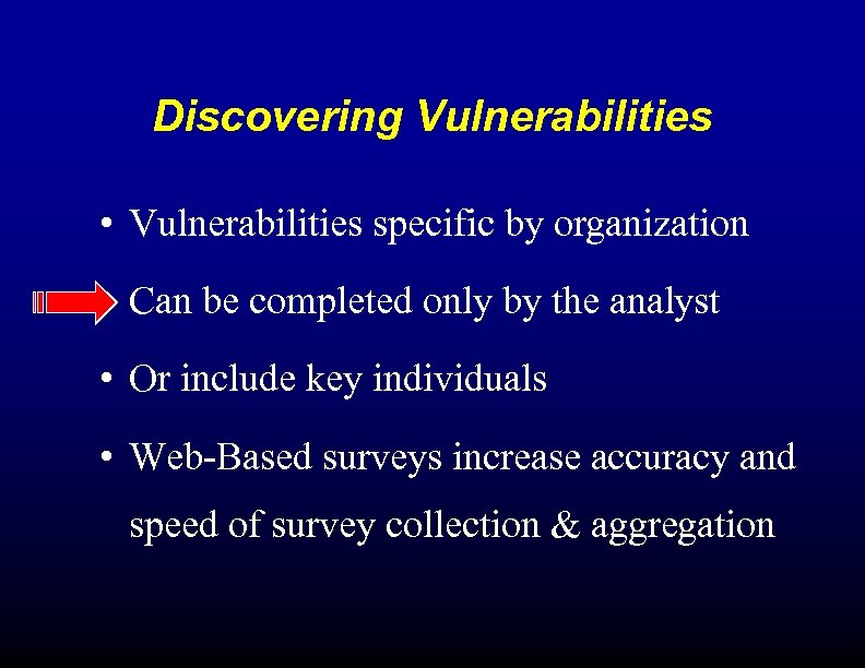 Discovering Vulnerabilities • Vulnerabilities specific by organization • Can be completed only by the