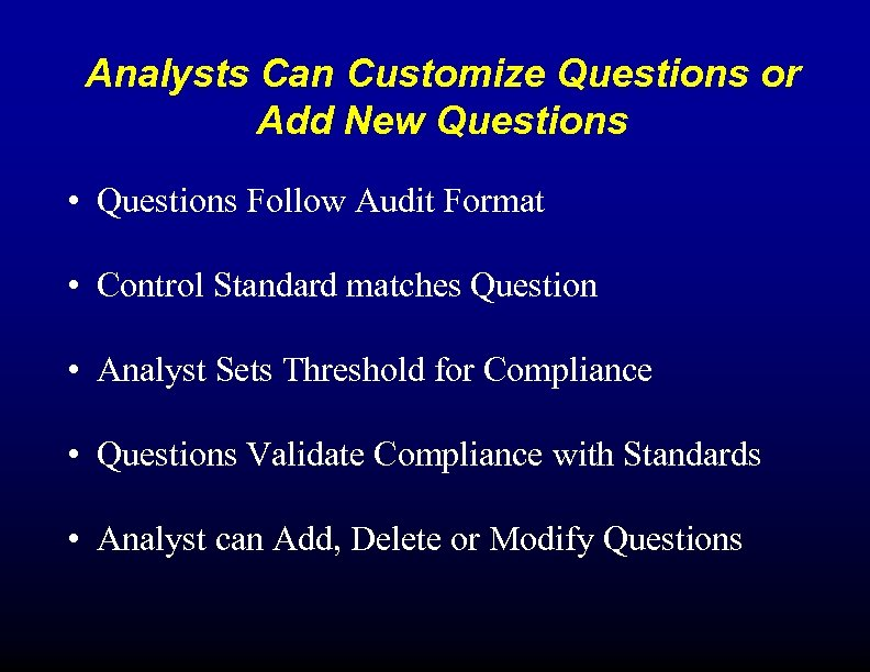 Analysts Can Customize Questions or Add New Questions • Questions Follow Audit Format •
