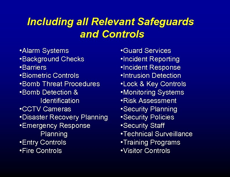 Including all Relevant Safeguards and Controls • Alarm Systems • Background Checks • Barriers