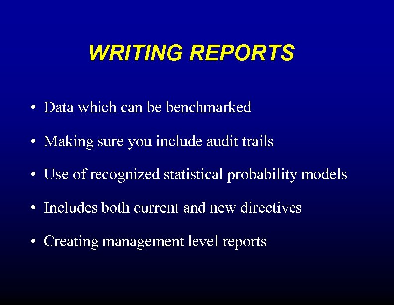 WRITING REPORTS • Data which can be benchmarked • Making sure you include audit