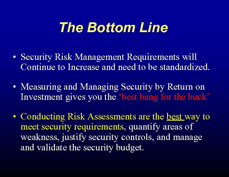 The Bottom Line • Security Risk Management Requirements will Continue to Increase and need