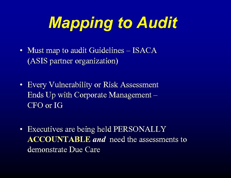 Mapping to Audit • Must map to audit Guidelines – ISACA (ASIS partner organization)
