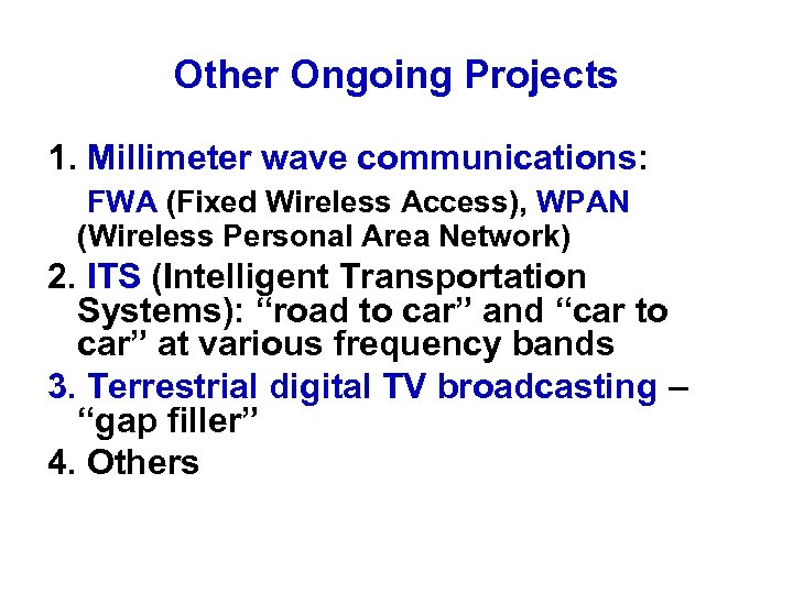 Other Ongoing Projects 1. Millimeter wave communications: FWA (Fixed Wireless Access), WPAN (Wireless Personal