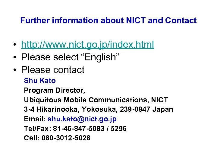 Further information about NICT and Contact • http: //www. nict. go. jp/index. html •