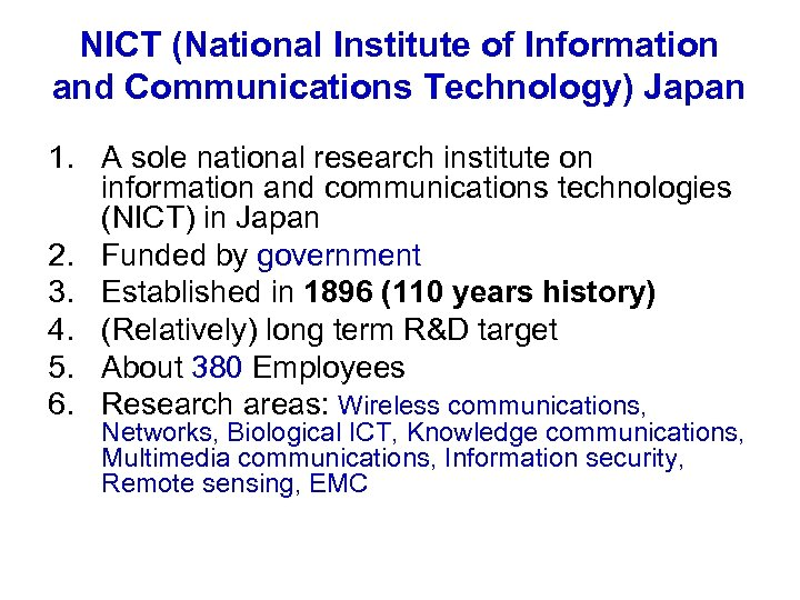 NICT (National Institute of Information and Communications Technology) Japan 1. A sole national research