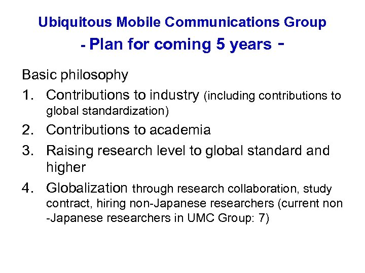 Ubiquitous Mobile Communications Group - Plan for coming 5 years Basic philosophy 1. Contributions