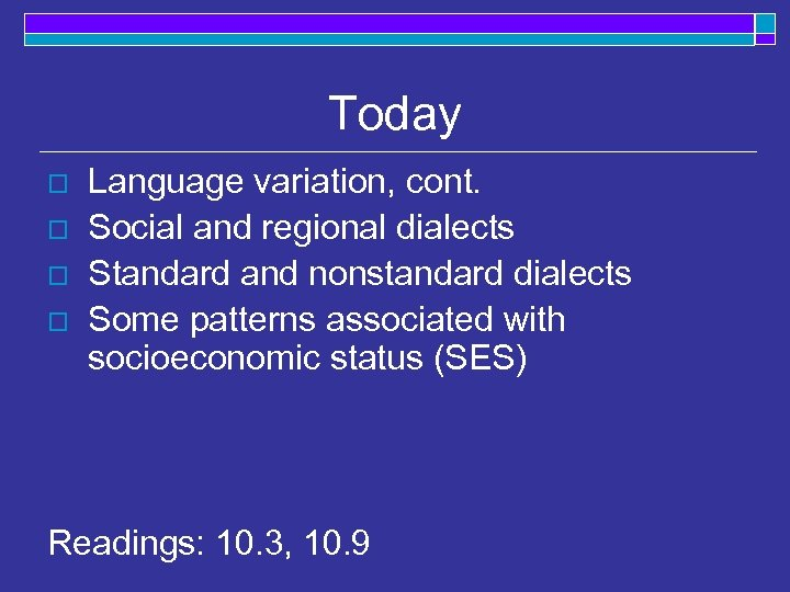 Today o o Language variation, cont. Social and regional dialects Standard and nonstandard dialects