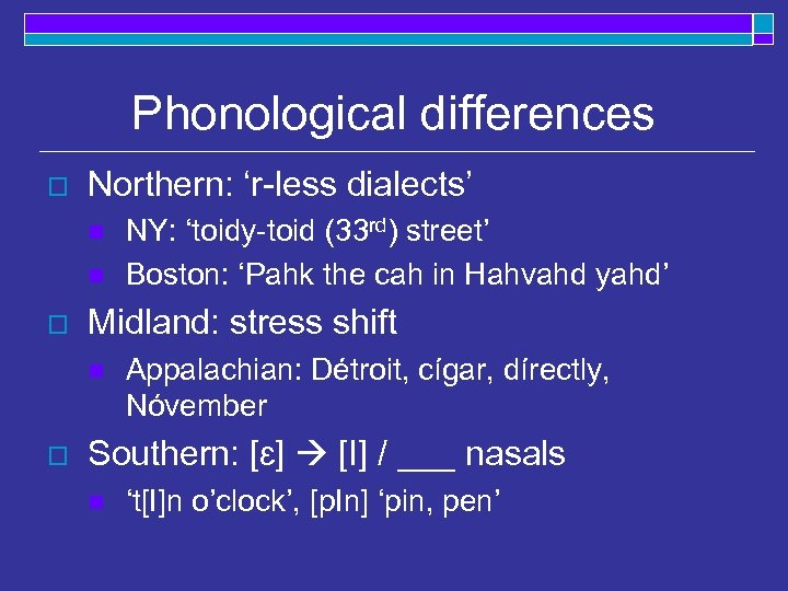 Phonological differences o Northern: 'r-less dialects' n n o Midland: stress shift n o